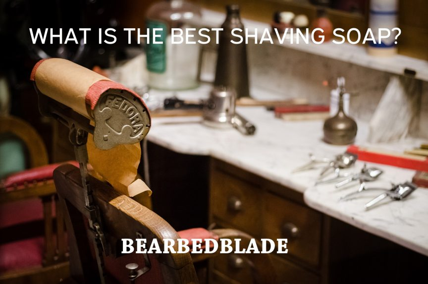 What Is The Best Shaving Soap Updated 2019 Beardedblade